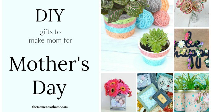 Beautiful DIY Gifts for Mother's Day