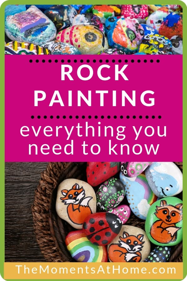 "picture of painted rocks and text ""Rock Painting: everything you need to know"" by The Moments At Home"