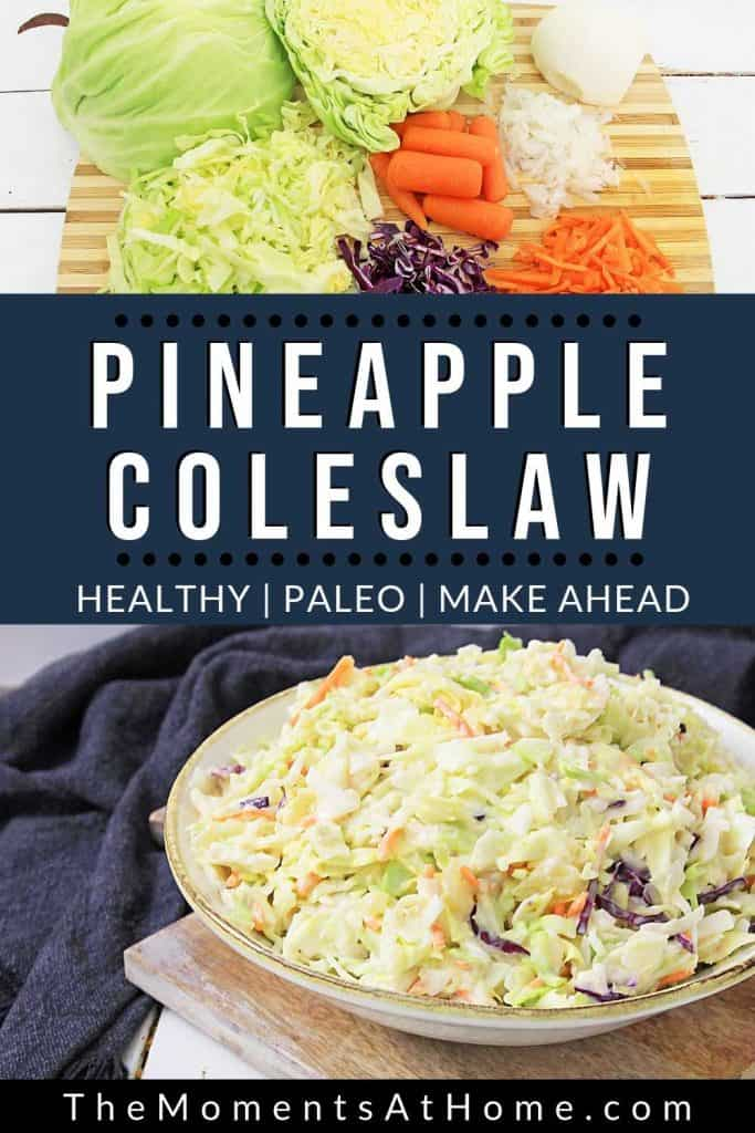 "fresh vegetables and a bowl of pineapple coleslaw with words ""Pineapple Coleslaw healthy paleo make ahead"" from The Moments At Home"