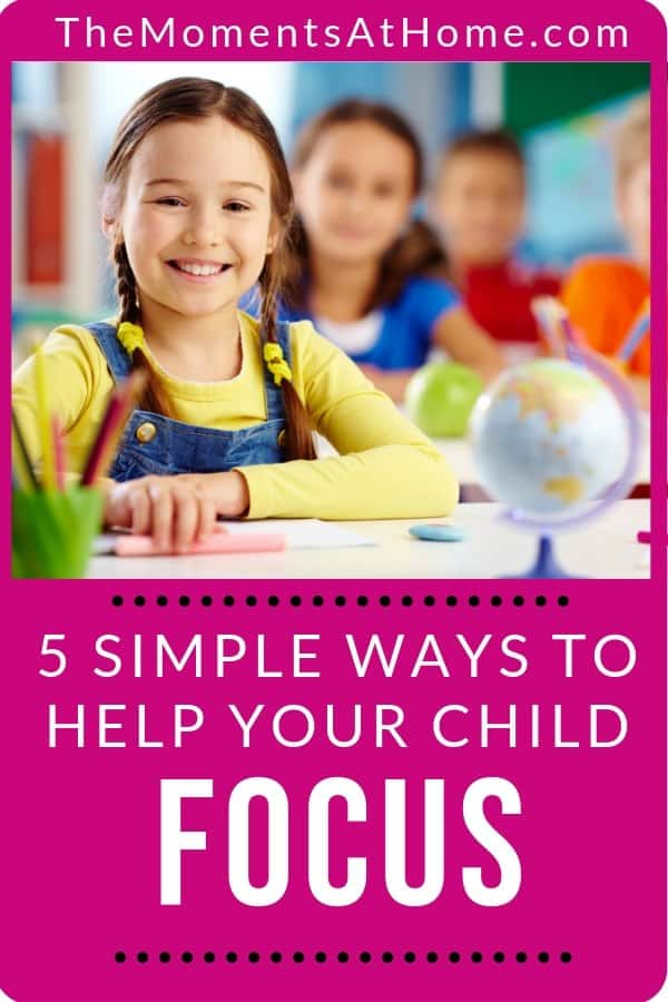 happy girl studying well with text 5 simple ways to help your child FOCUS by The Moments At Home