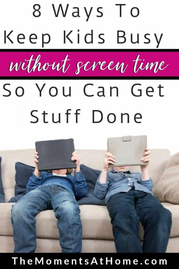 two kids on iPads with text 8 ways to keep kids busy without screen time by The Moments At Home